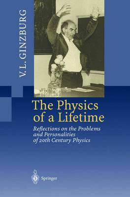 The Physics of a Lifetime: Reflections on the Problems and Personalities of 20th Century Physics (Hardback)