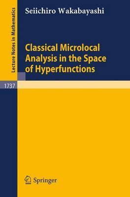 Classical Microlocal Analysis in the Space of Hyperfunctions - Lecture Notes in Mathematics 1737 (Paperback)