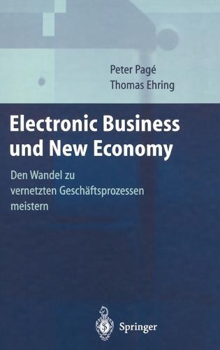 Electronic Business Und New Economy: Den Wandel Zu Vernetzten Geschdftsprozessen Meistern (Hardback)