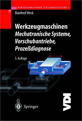 Werkzeugmaschinen - Mechatronische Systeme: Vorschubantriebe, Prozessdiagnose - VDI-Buch (Hardback)