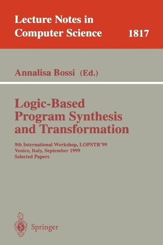 Logic-Based Program Synthesis and Transformation: 9th International Workshop, LOPSTR'99, Venice, Italy, September 22-24, 1999 Selected Papers - Lecture Notes in Computer Science 1817 (Paperback)