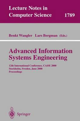Advanced Information Systems Engineering: 12th International Conference, CAiSE 2000 Stockholm, Sweden, June 5-9, 2000 Proceedings - Lecture Notes in Computer Science 1789 (Paperback)