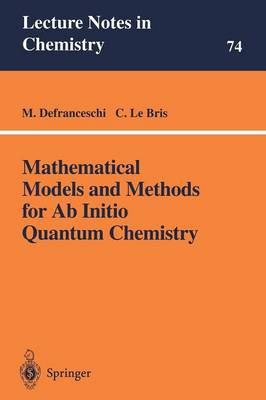 Mathematical Models and Methods for Ab Initio Quantum Chemistry - Lecture Notes in Chemistry 74 (Paperback)