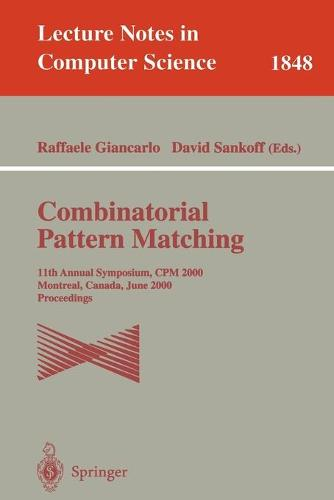Combinatorial Pattern Matching: 11th Annual Symposium. CPM 2000, Montreal, Canada, June 21-23, 2000, Proceedings - Lecture Notes in Computer Science 1848 (Paperback)