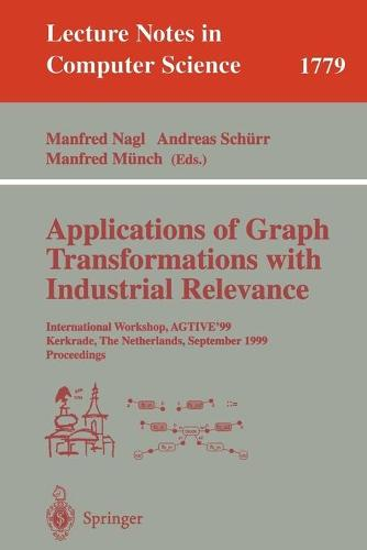 Applications of Graph Transformations with Industrial Relevance: International Workshop, AGTIVE'99 Kerkrade, The Netherlands, September 1-3, 1999 Proceedings - Lecture Notes in Computer Science 1779 (Paperback)