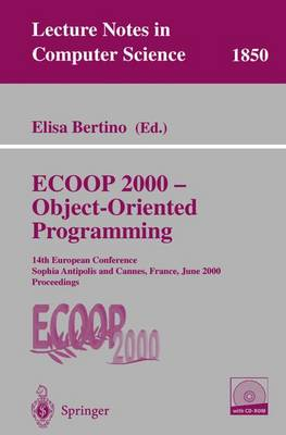 ECOOP 2000 - Object-Oriented Programming: 14th European Conference Sophia Antipolis and Cannes, France, June 12-16, 2000 Proceedings - Lecture Notes in Computer Science 1850