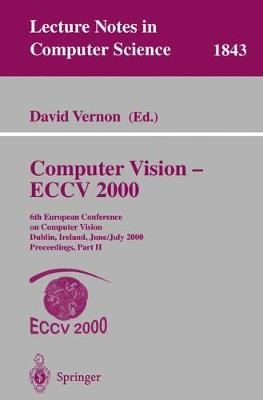 Computer Vision - ECCV 2000: 6th European Conference on Computer Vision Dublin, Ireland, June 26 - July 1, 2000, Proceedings, Part II - Lecture Notes in Computer Science 1843 (Paperback)