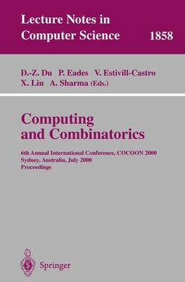 Computing and Combinatorics: 6th Annual International Conference, COCOON 2000, Sydney, Australia, July 26-28, 2000 Proceedings - Lecture Notes in Computer Science 1858 (Paperback)
