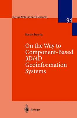On the Way to Component-Based 3D/4D Geoinformation Systems - Lecture Notes in Earth Sciences 94 (Paperback)