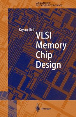 VLSI Memory Chip Design - Springer Series in Advanced Microelectronics 5 (Hardback)