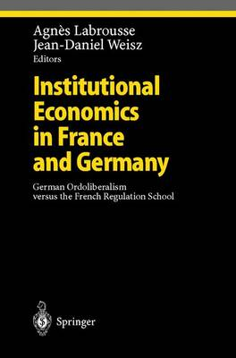 Institutional Economics in France and Germany: German Ordoliberalism versus the French Regulation School - Ethical Economy (Hardback)