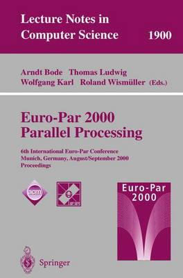Euro-Par 2000 Parallel Processing: 6th International Euro-Par Conference Munich, Germany, August 29 - September 1, 2000 Proceedings - Lecture Notes in Computer Science 1900 (Paperback)