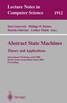 Abstract State Machines - Theory and Applications: International Workshop, ASM 2000 Monte Verita, Switzerland, March 19-24, 2000 Proceedings - Lecture Notes in Computer Science 1912 (Paperback)