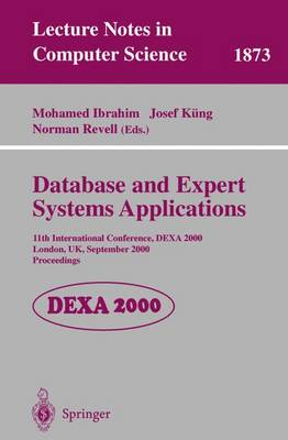 Database and Expert Systems Applications: 11th International Conference, DEXA 2000 London, UK, September 4-8, 2000 Proceedings - Lecture Notes in Computer Science 1873 (Paperback)