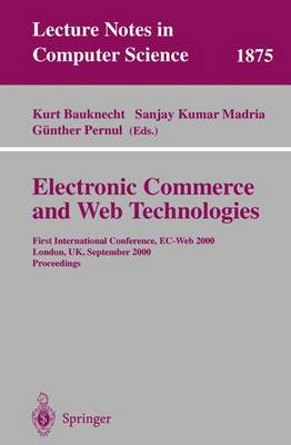Electronic Commerce and Web Technologies: First International Conference, EC-Web 2000 London, UK, September 4-6, 2000 Proceedings - Lecture Notes in Computer Science 1875 (Paperback)