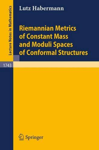 Riemannian Metrics of Constant Mass and Moduli Spaces of Conformal Structures - Lecture Notes in Mathematics 1743 (Paperback)