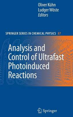 Analysis and Control of Ultrafast Photoinduced Reactions - Springer Series in Chemical Physics 87 (Hardback)