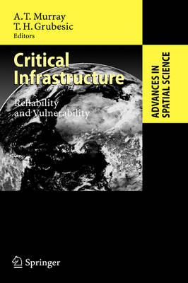 Critical Infrastructure: Reliability and Vulnerability - Advances in Spatial Science (Hardback)