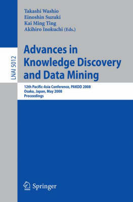 Advances in Knowledge Discovery and Data Mining: 12th Pacific-Asia Conference, PAKDD 2008 Osaka, Japan, May 20-23, 2008 Proceedings - Lecture Notes in Computer Science 5012 (Paperback)