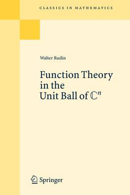 Function Theory in the Unit Ball of Cn: Function Theory in the Unit Ball of Cn Reprint of the 1st Ed Berlin Heidelberg New York 1980 - Classics in Mathematics (Paperback)