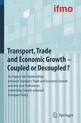 Transport, Trade and Economic Growth - Coupled or Decoupled?: An Inquiry into Relationships between Transport, Trade and Economic Growth and into User Preferences concerning Growth-oriented Transport Policy - Mobilitatsverhalten in der Freizeit (Hardback)