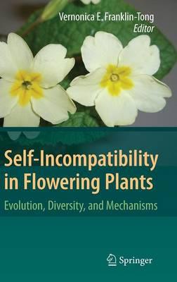 Self-Incompatibility in Flowering Plants: Evolution, Diversity, and Mechanisms (Hardback)