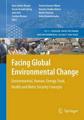 Facing Global Environmental Change: Environmental, Human, Energy, Food, Health and Water Security Concepts - Hexagon Series on Human and Environmental Security and Peace 4 (Hardback)