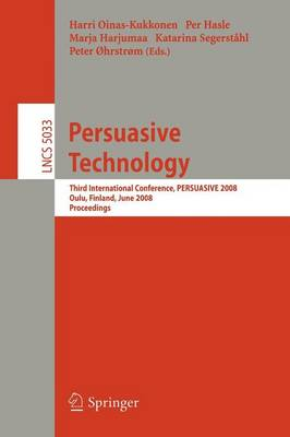 Persuasive Technology: Third International Conference, PERSUASIVE 2008, Oulu, Finland, June 4-6, 2008, Proceedings - Information Systems and Applications, incl. Internet/Web, and HCI 5033 (Paperback)