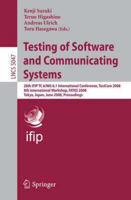Testing of Software and Communicating Systems: 20th IFIP TC 6/WG 6.1 International Conference, TestCom 2008 8th International Workshop, FATES 2008, Tokyo, Japan, June 10-13, 2008 Proceedings - Computer Communication Networks and Telecommunications 5047 (Paperback)