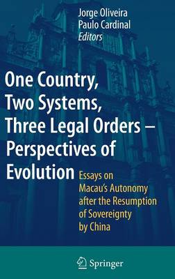 One Country, Two Systems, Three Legal Orders - Perspectives of Evolution: Essays on Macau's Autonomy after the Resumption of Sovereignty by China (Hardback)