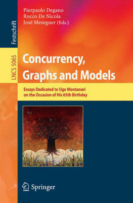 Concurrency, Graphs and Models: Essays Dedicated to Ugo Montanari on the Occasion of His 65th Birthday - Lecture Notes in Computer Science 5065 (Paperback)