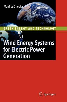 Wind Energy Systems for Electric Power Generation - Green Energy and Technology (Hardback)