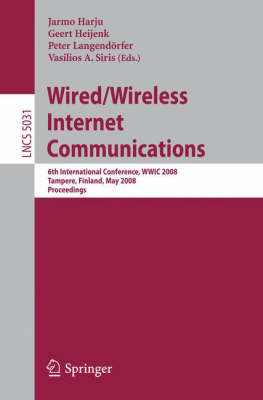 Wired/Wireless Internet Communications: 6th International Conference, WWIC 2008 Tampere, Finland, May 28-30, 2008 Proceedings - Lecture Notes in Computer Science 5031 (Paperback)