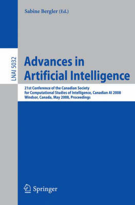 Advances in Artificial Intelligence: 21st Conference of the Canadian Society for Computational Studies of Intelligence, Canadian AI 2008, Windsor, Canada, May 28-30, 2008. Proceedings - Lecture Notes in Artificial Intelligence 5032 (Paperback)