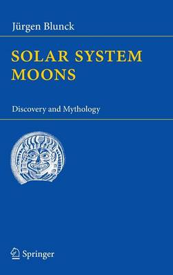 Solar System Moons: Discovery and Mythology (Hardback)