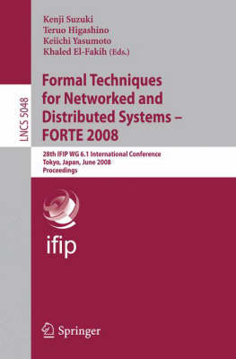 Formal Techniques for Networked and Distributed Systems - FORTE 2008: 28th IFIP WG 6.1 International Conference Tokyo, Japan, June 10-13, 2008 Proceedings - Programming and Software Engineering 5048 (Paperback)