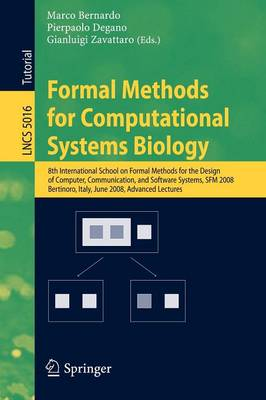 Formal Methods for Computational Systems Biology: 8th International School on Formal Methods for the Design of Computer, Communication, and Software Systems, SFM 2008 Bertinoro, Italy, June 2-7, 2008 - Lecture Notes in Computer Science 5016 (Paperback)