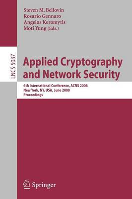 Applied Cryptography and Network Security: 6th International Conference, ACNS 2008, New York, NY, USA, June 3-6, 2008, Proceedings - Security and Cryptology 5037 (Paperback)