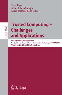 Trusted Computing - Challenges and Applications: First International Conference on Trusted Computing and Trust in Information Technologies, TRUST 2008 Villach, Austria, March 11-12, 2008 Proceedings - Lecture Notes in Computer Science 4968 (Paperback)