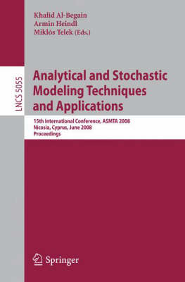 Analytical and Stochastic Modeling Techniques and Applications: 15th International Conference, ASMTA 2008 Nicosia, Cyprus, June 4-6, 2008 Proceedings - Programming and Software Engineering 5055 (Paperback)