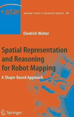 Spatial Representation and Reasoning for Robot Mapping: A Shape-Based Approach - Springer Tracts in Advanced Robotics 48 (Hardback)