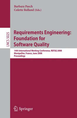 Requirements Engineering: Foundation for Software Quality: 14th International Working Conference, REFSQ 2008 Montpellier, France, june 16-17, 2008, Proceedings - Programming and Software Engineering 5025 (Paperback)