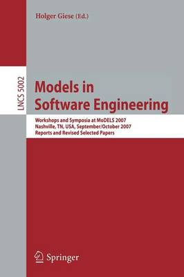 Models in Software Engineering: Workshops and Symposia at MODELS 2007 Nashville, TN, USA, September 30 - October 5, 2007, Reports and Revised Selected Papers - Lecture Notes in Computer Science 5002 (Paperback)