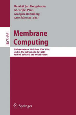 Membrane Computing: 7th International Workshop, WMC 2006, Leiden, Netherlands, July 17-21, 2006, Revised, Selected, and Invited Papers - Theoretical Computer Science and General Issues 4361 (Paperback)