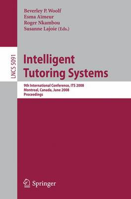 Intelligent Tutoring Systems: 9th International Conference on Intelligent Tutoring Systems, ITS 2008, Montreal, Canada, June 23-27, 2008,  Proceedings - Programming and Software Engineering 5091 (Paperback)