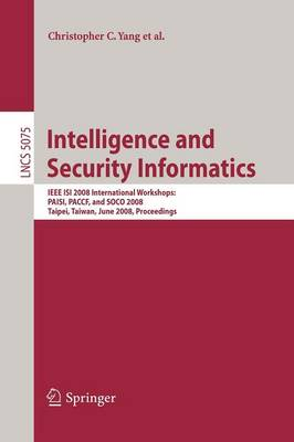 Intelligence and Security Informatics: IEEE ISI 2008 International Workshops: PAISI, PACCF and SOCO 2008, Taipei, Taiwan, June 17, 2008, Proceedings - Lecture Notes in Computer Science 5075 (Paperback)