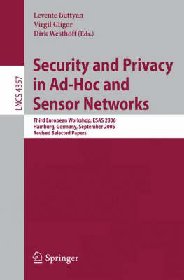 Security and Privacy in Ad-Hoc and Sensor Networks: Third European Workshop, ESAS 2006, Hamburg, Germany, September 20-21, 2006, Revised Selected Papers - Computer Communication Networks and Telecommunications 4357 (Paperback)