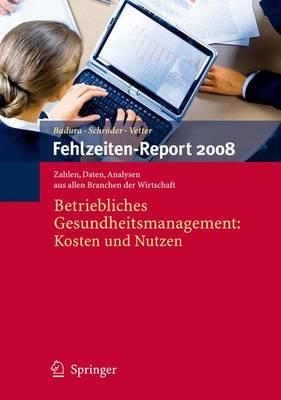 Fehlzeiten-Report 2008: Betriebliches Gesundheitsmanagement: Kosten Und Nutzen - Fehlzeiten-Report 2008 (Paperback)