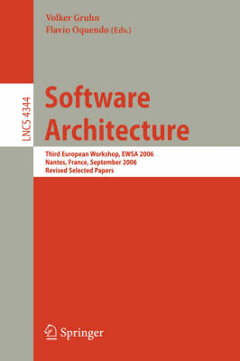 Software Architecture: Third European Workshop, EWSA 2006, Nantes, France, September 4-5, 2006, Revised Selected Papers - Programming and Software Engineering 4344 (Paperback)
