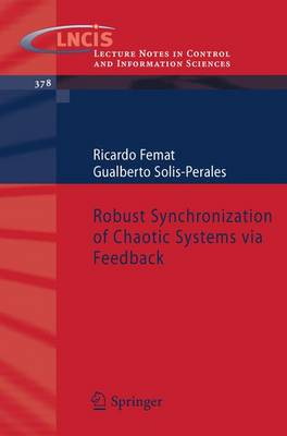 Robust Synchronization of Chaotic Systems via Feedback - Lecture Notes in Control and Information Sciences 378 (Paperback)